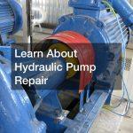 Learn About Hydraulic Pump Repair