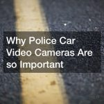 Why Police Car Video Cameras Are so Important